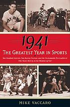 1941, the greatest year in sports : two baseball legends, two boxing champs, and the unstoppable thoroughbred who made history in the shadow of war