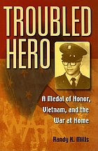 Troubled hero a Medal of Honor, Vietnam, and the war at home