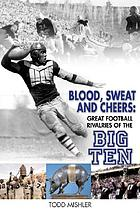 Blood, sweat, and cheers : great football rivalries of the Big Ten