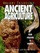 Ancient agriculture : from foraging to farming