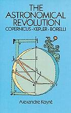 The astronomical revolution; Copernicus, Kepler, Borelli