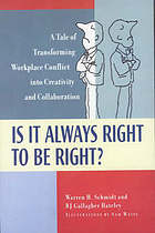 Is it always right to be right? : a tale of transforming workplace conflict into creativity and collaboration