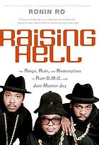 Raising hell : the reign, ruin, and redemption of Run-D.M.C. and Jam Master Jay / Ronin Ro