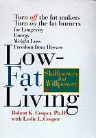 Low-fat living : turn off the fat-makers, turn on the fat-burners for longevity, energy, weight loss, freedom from disease