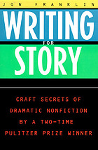 Writing for story : craft secrets of dramatic nonfiction by a two-time Pulitzer Prize winner