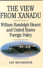 The view from Xanadu William Randolph Hearst and United States foreign policy
