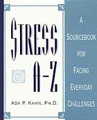 Stress A-Z : a sourcebook for facing everyday challenges