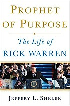 Prophet of purpose : the life of Rick Warren