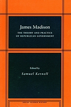 James Madison : the theory and practice of republican government