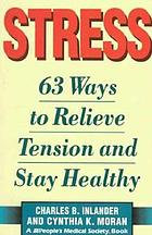 Stress : 63 ways to relieve tension and stay healthy
