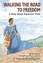Walking the road to freedom : a story about Sojourner Truth