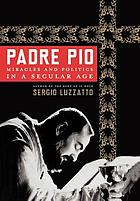 Padre Pio : miracles and politics in a secular age