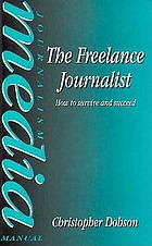 The freelance journalist : how to survive and succeed