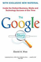 The Google story inside the hottest business, media and technology success of our time