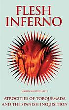 Flesh inferno : [atrocities of Torquemada and the Spanish Inquisition]