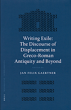 Writing exile : the discourse of displacement in Greco-Roman antiquity and beyond Writing exile : the discourse of displacement in Greco-Roman antiquity and beyond Writing exile : the discourse of displacement in Greco-Roman antiquity and beyond
