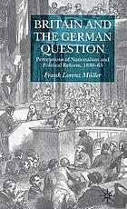 Britain and the German question : perceptions of nationalism and political reform, 1830-63