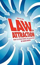 Law of attraction : how to attract money, love, and happiness