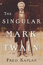 The singular Mark Twain : a biography
