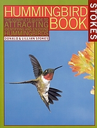 The hummingbird book : the complete guide to attracting, identifying, and enjoying hummingbirds
