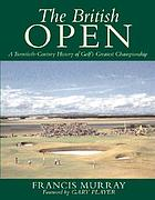 The British Open : history of golf's greatest championship