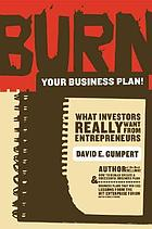 Burn your business plan! : what investors really want from entrepreneurs