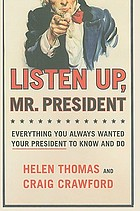 Listen up, Mr. President : everything you always wanted your president to know and do
