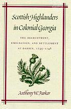 Scottish highlanders in colonial Georgia : the recruitment, emigration, and settlement at Darien, 1735-1748