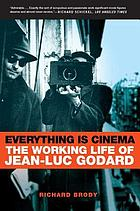 Everything is cinema : the working life of Jean-Luc Godard