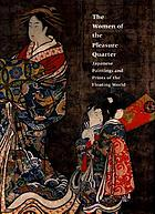 The women of the pleasure quarter : Japanese paintings and prints of the floating world