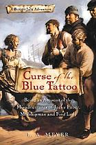 Curse of the blue tattoo : being an account of the misadventures of Jacky Faber, midshipman and fine lady