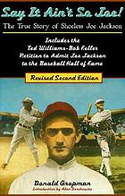 Say it ain't so, Joe! : the true story of Shoeless Joe Jackson