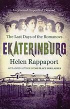 Ekaterinburg : the last days of the Romanovs