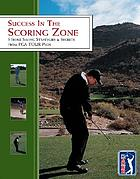 Success in the scoring zone : stroke-saving strategies & secrets from PGA tour pros