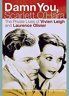 Damn you, Scarlett O'Hara : the private lives of Vivien Leigh and Laurence Olivier