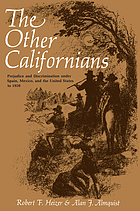 The other Californians : prejudice and discrimination under Spain, Mexico, and the United States to 1920