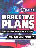 Marketing plans : how to prepare them, how to use them