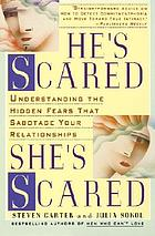 He's scared, she's scared : understanding the hidden fears that sabotage your relationships