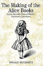 The making of the Alice books Lewis Carroll's uses of earlier children's literature