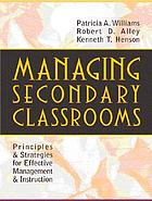 Managing secondary classrooms : principles and strategies for effective management and instruction