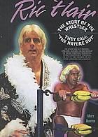 "Ric Flair : the story of the wrestler they call ""The Nature Boy"""