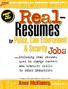 Real-resumes for police, law enforcement & security jobs-- : including real resumes used to change careers and transfer skills to other industries