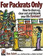 For packrats only : how to clean up, clear out, and live clutter-free forever!