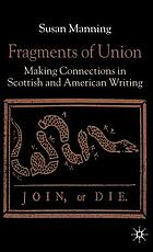 Fragments of union : making connections in Scottish and American writing