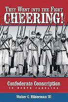 They went into the fight cheering! : Confederate conscription in North Carolina