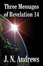 The three messages of Revelation XIV, 6-12 : particularly the third angel's message and two-horned beast