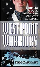 West Point warriors : profiles of duty, honor, and country in battle