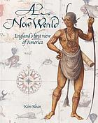 A new world : England's first view of America