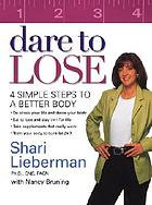 Dare to lose : 4 simple steps to achieve a better body