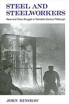 Steel and steelworkers : race and class struggle in twentieth-century Pittsburgh